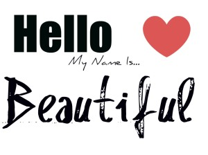 hello-my-name-is-beautiful-beauty-quote